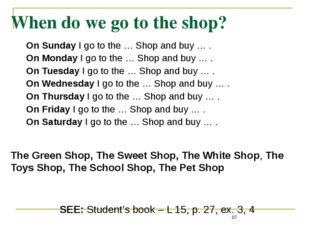 When do we go to the shop? On Sunday I go to the … Shop and buy … . On Monday