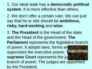 1.	Our ideal state has a democratic political system. It is more effective th