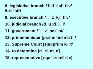 8. legislative branch /ˈlɛdʒɪslətɪv/ /brɑːntʃ/ 9. executive branch /ɪɡˈzɛkjʊt