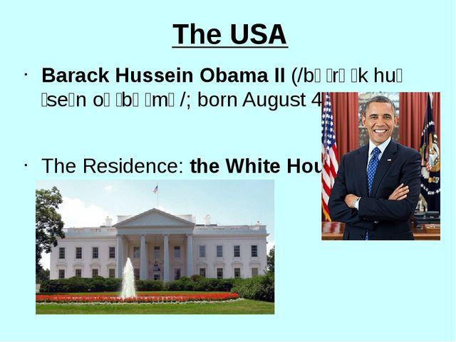 The USA Barack Hussein Obama II (/bəˈrɑːk huːˈseɪn oʊˈbɑːmə/; born August 4,...