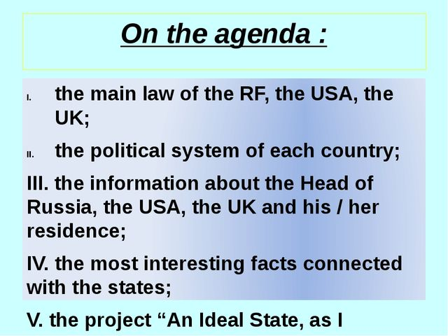 On the agenda : the main law of the RF, the USA, the UK; the political system...