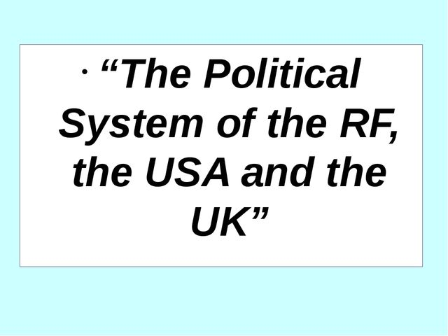 """The Political System of the RF, the USA and the UK"""