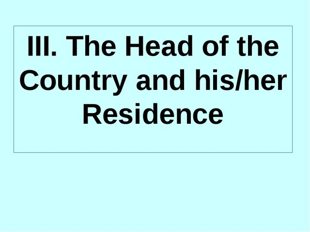 III. The Head of the Country and his/her Residence