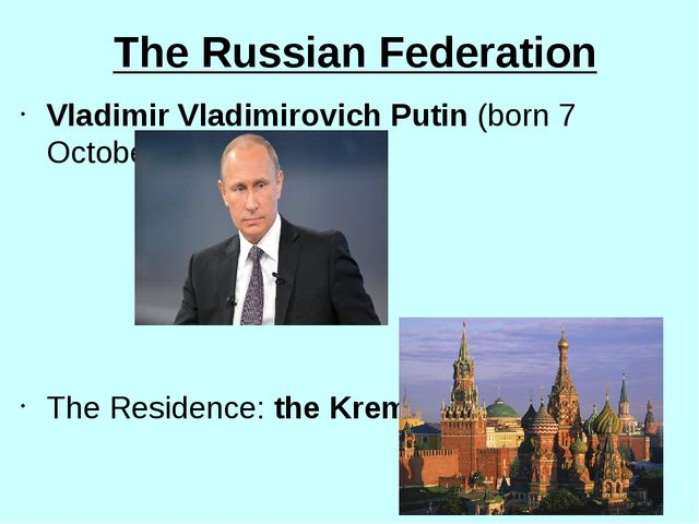 The Russian Federation Vladimir Vladimirovich Putin (born 7 October 1952) The...