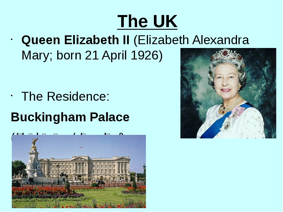 The UK Queen Elizabeth II (Elizabeth Alexandra Mary; born 21 April 1926) The...