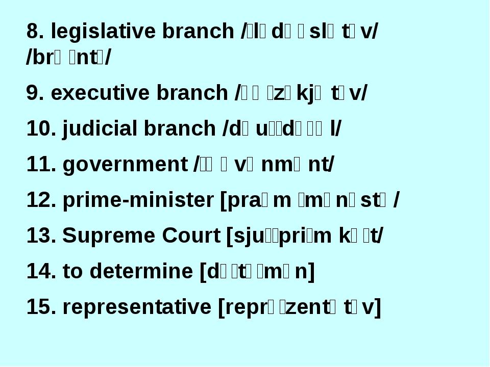 8. legislative branch /ˈlɛdʒɪslətɪv/ /brɑːntʃ/ 9. executive branch /ɪɡˈzɛkjʊt...