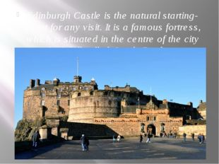Edinburgh Castle is the natural starting-point for any visit. It is a famous