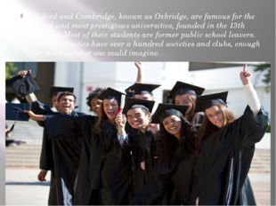 Oxford and Cambridge, known as Oxbridge, are famous for the oldest and most p