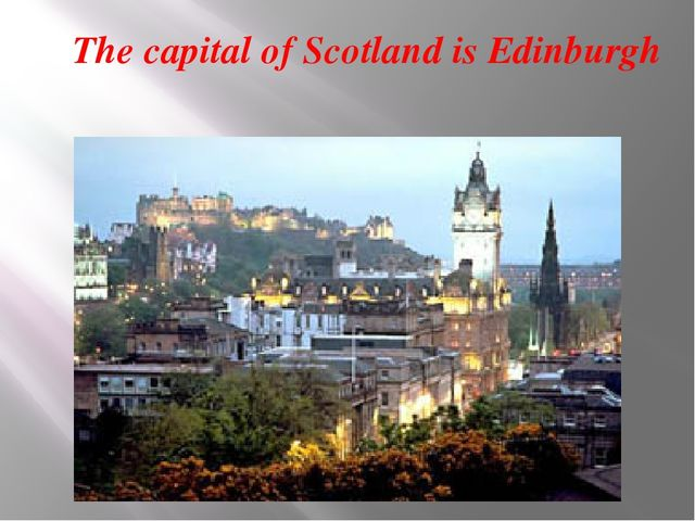 The capital of Scotland is Edinburgh