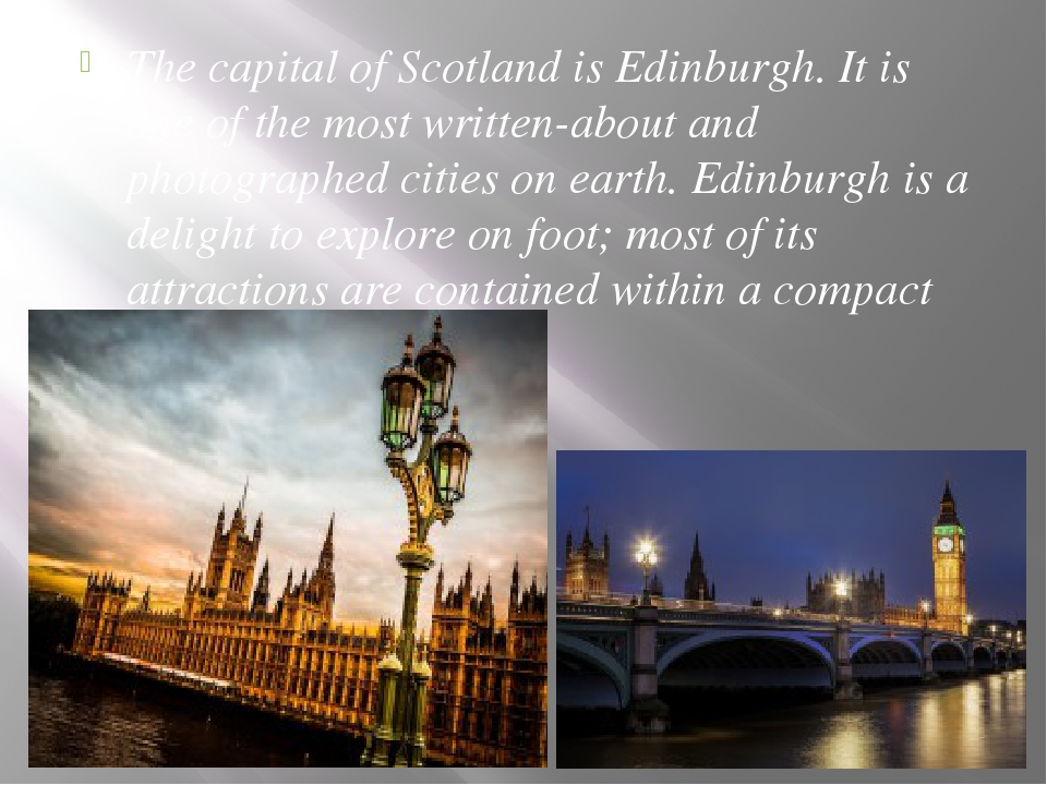 The capital of Scotland is Edinburgh. It is one of the most written-about and...