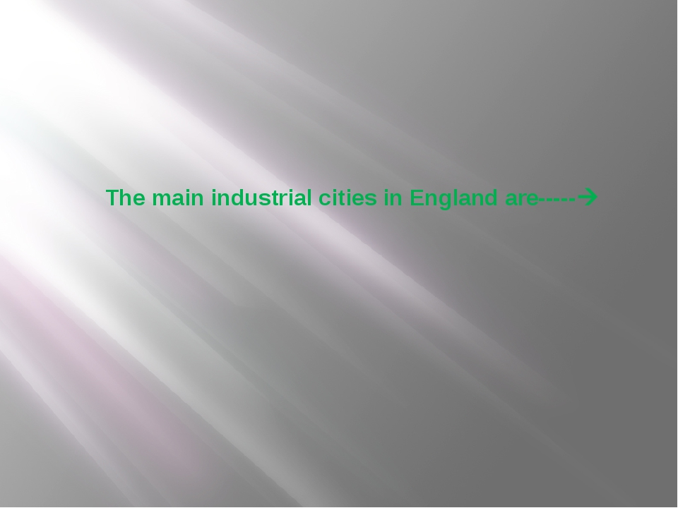 The main industrial cities in England are-----