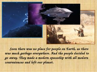 Soon there was no place for people on Earth, as there was much garbage every