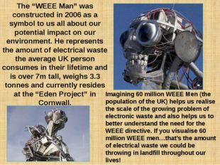"The ""WEEE Man"" was constructed in 2006 as a symbol to us all about our potent"