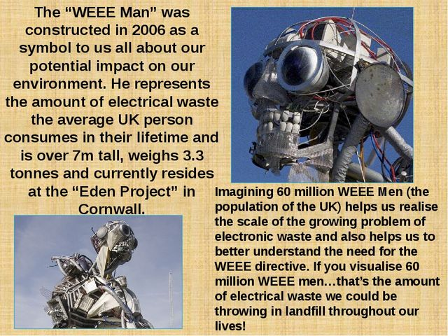 "The ""WEEE Man"" was constructed in 2006 as a symbol to us all about our potent..."