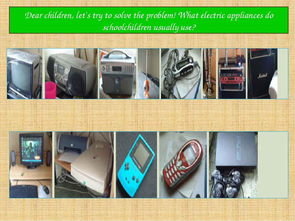 Dear children, let`s try to solve the problem! What electric appliances do sc...