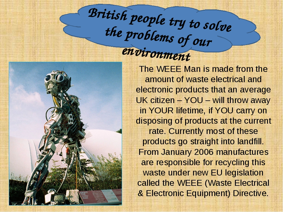 British people try to solve the problems of our environment The WEEE Man is...