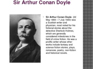 Sir Arthur Conan Doyle Sir Arthur Conan Doyle (22 May 1859 – 7 July 1930) was