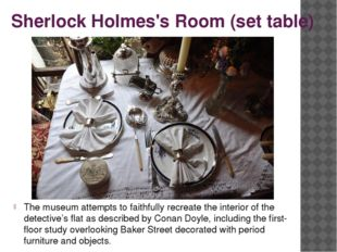 Sherlock Holmes's Room (set table) The museum attempts to faithfully recreate