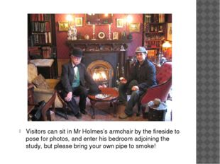 Visitors can sit in Mr Holmes's armchair by the fireside to pose for photos,