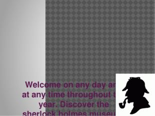 Welcome on any day and at any time throughout the year. Discover the sherlock