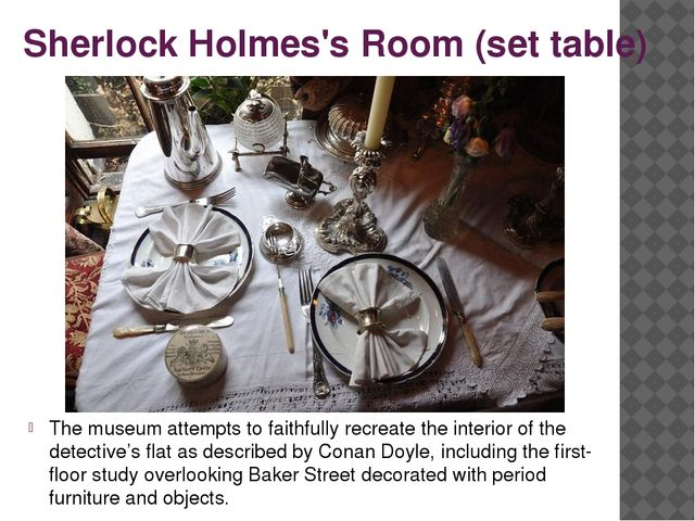 Sherlock Holmes's Room (set table) The museum attempts to faithfully recreate...