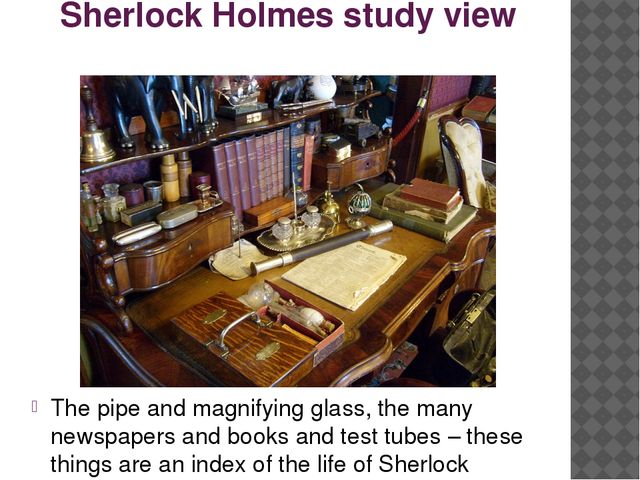 Sherlock Holmes study view The pipe and magnifying glass, the many newspapers...
