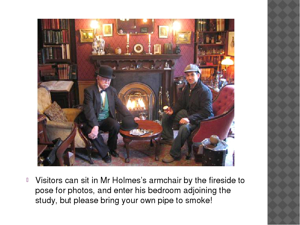 Visitors can sit in Mr Holmes's armchair by the fireside to pose for photos,...