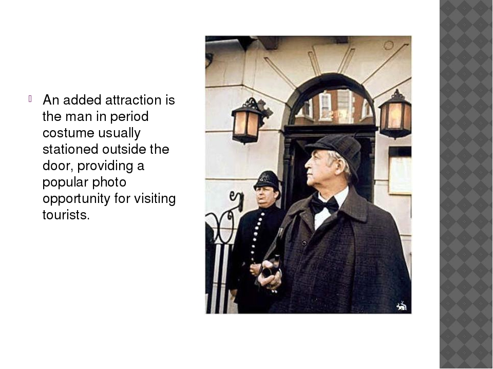 An added attraction is the man in period costume usually stationed outside th...