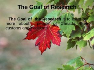The Goal of Research The Goal of the Research is to learn out more about peop