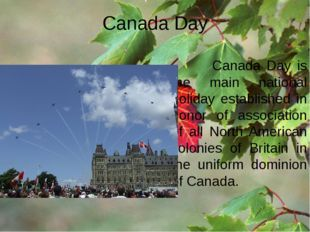 Canada Day Canada Day is the main national holiday established in honor of as