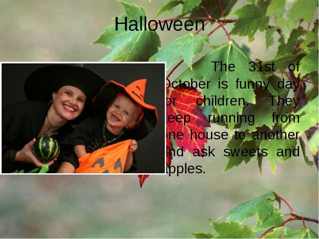 Halloween The 31st of October is funny day for children. They keep running fr...
