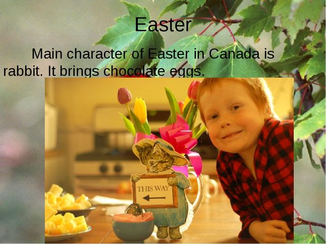 Easter Main character of Easter in Canada is rabbit. It brings chocolate eggs.