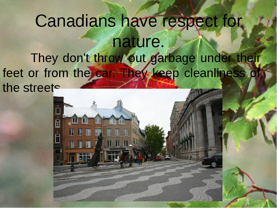 Canadians have respect for nature. They don't throw out garbage under their f...
