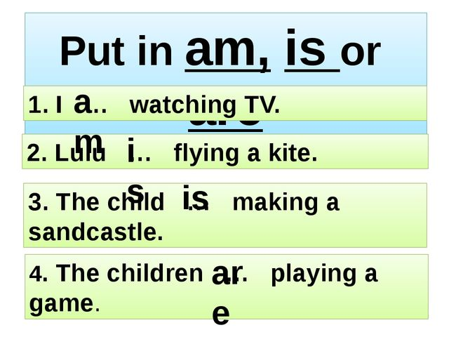 Put in am, is or are 4. The children … playing a game. 3. The child … making...