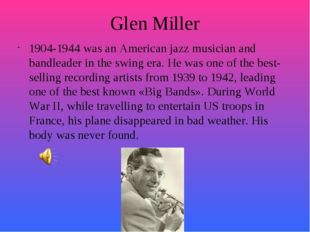 Glen Miller 1904-1944 was an American jazz musician and bandleader in the swi