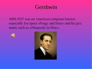 Gershwin 1898-1937 was an American composer known especially for opera «Porgy