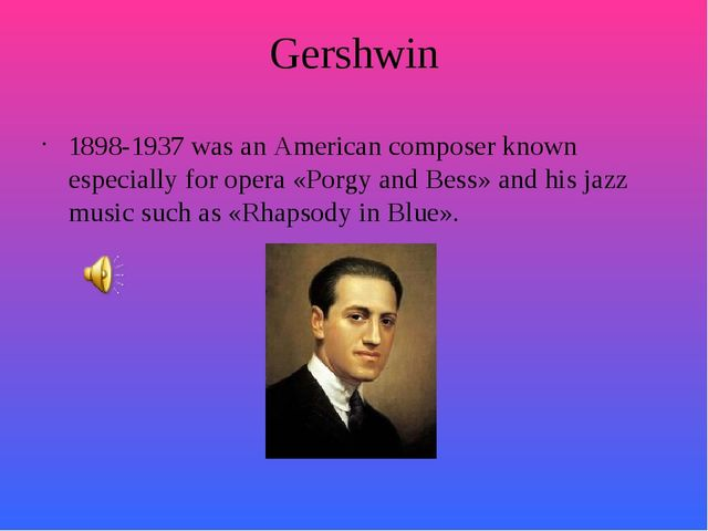 Gershwin 1898-1937 was an American composer known especially for opera «Porgy...
