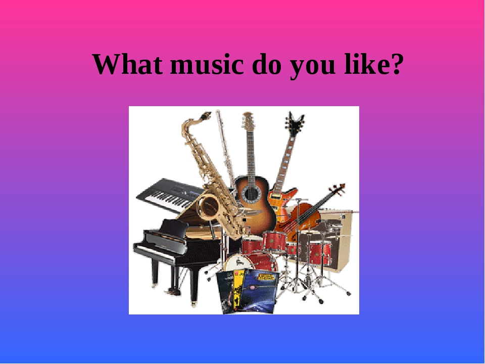 What music do you like? .