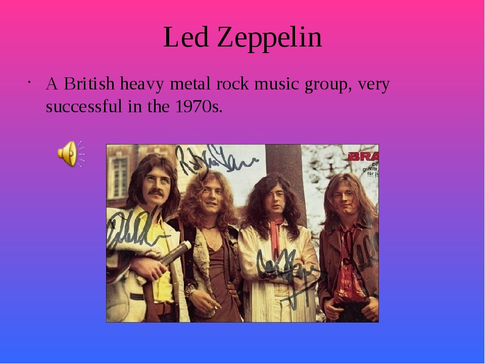 Led Zeppelin A British heavy metal rock music group, very successful in the 1...