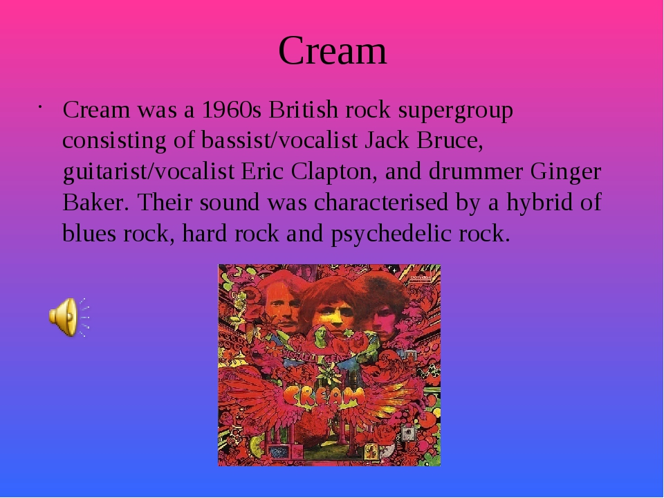 Cream Cream was a 1960s British rock supergroup consisting of bassist/vocalis...