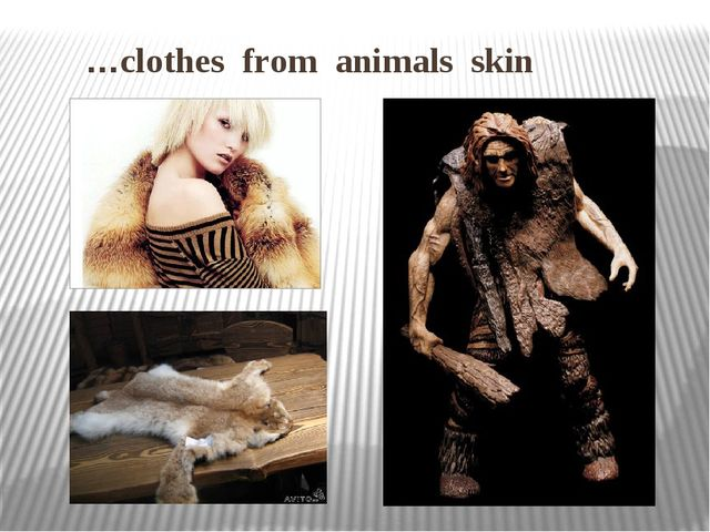 …clothes from animals skin