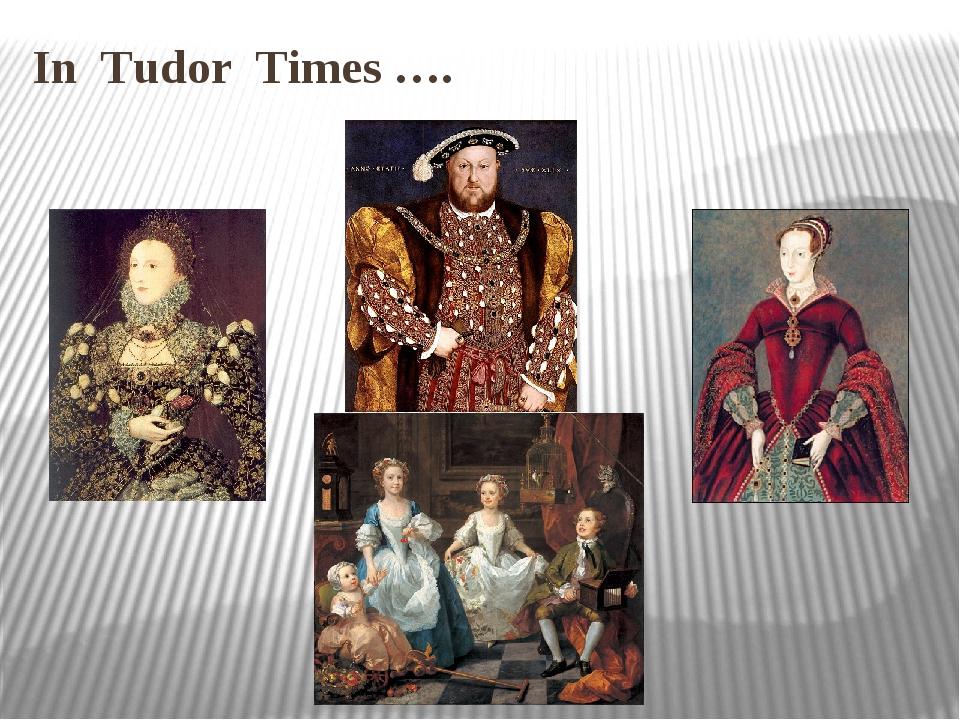 In Tudor Times ….