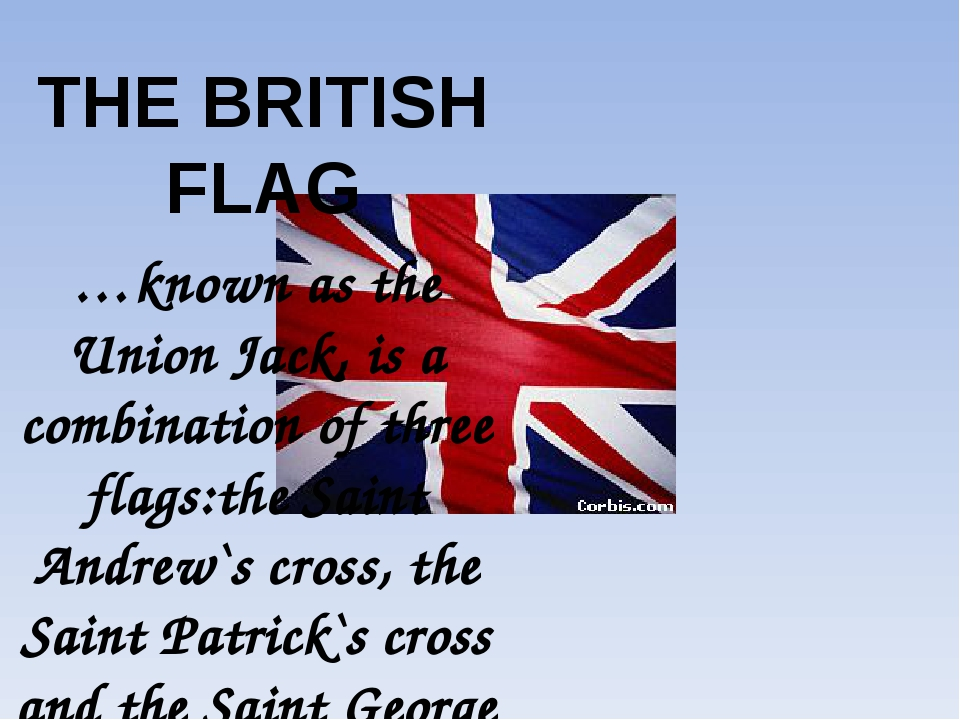 THE BRITISH FLAG …known as the Union Jack, is a combination of three flags:th...