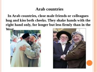 Arab countries   In Arab countries, close male friends or colleagues hug and