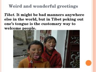 Weird and wonderful greetings Tibet. It might be bad manners anywhere else in