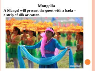 Mongolia A Mongol will present the guest with a hada – a strip of silk or co