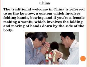 China The traditional welcome in China is referred to as the kowtow, a custo