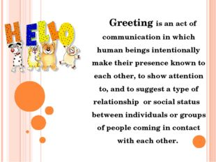 Greeting is an act of communication in which human beings intentionally make