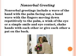 Nonverbal Greeting Nonverbal greetings include a wave of the hand with the p