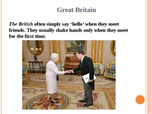 Great Britain The British often simply say 'hello' when they meet friends. Th